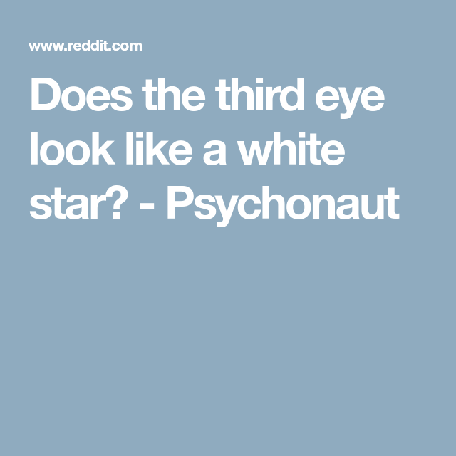 Does the third eye look like a white star? - Psychonaut