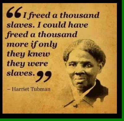 Slavery Quotes Harriet Tubman Quote That Is So Applicable To Many Who Are Slaves To .