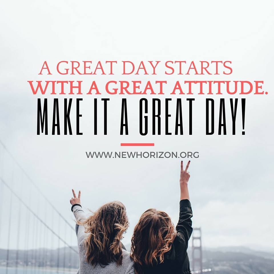 A great day starts with a great attitude make it a great