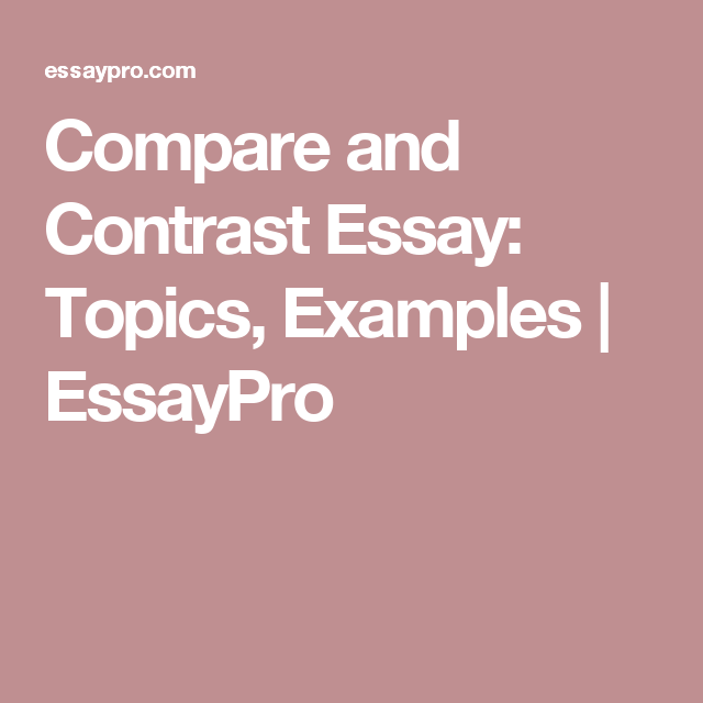 compare and contrast essay topic ideas for college Trying to gather ideas for your compare & contrast paper how to choose a strong compare and contrast essay topic: ideas for writing by college application essay.