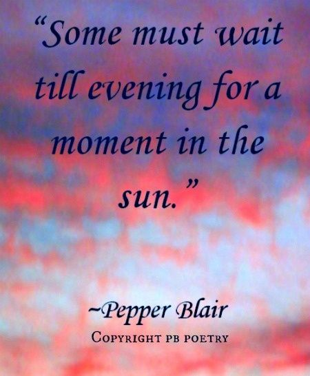 Picture-Quote by Pepper Blair Moment in the Sun http://www.love-pb ...