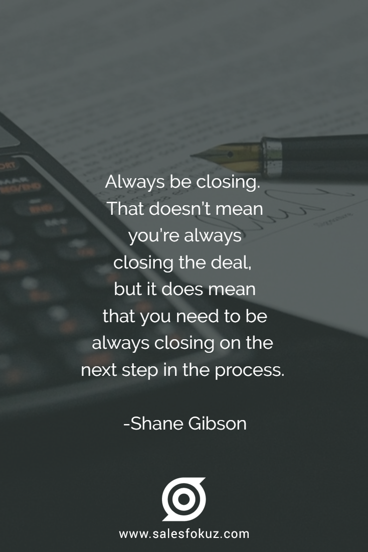 Always Closing On The Next Step In The Process Shane Gibson Sales Quotes Sales Crm Sales And Marketing