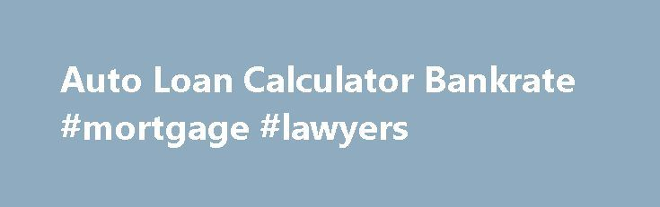 High Quality Auto Loan Calculator Bankrate #mortgage #lawyers Http://mortgage.remmont.