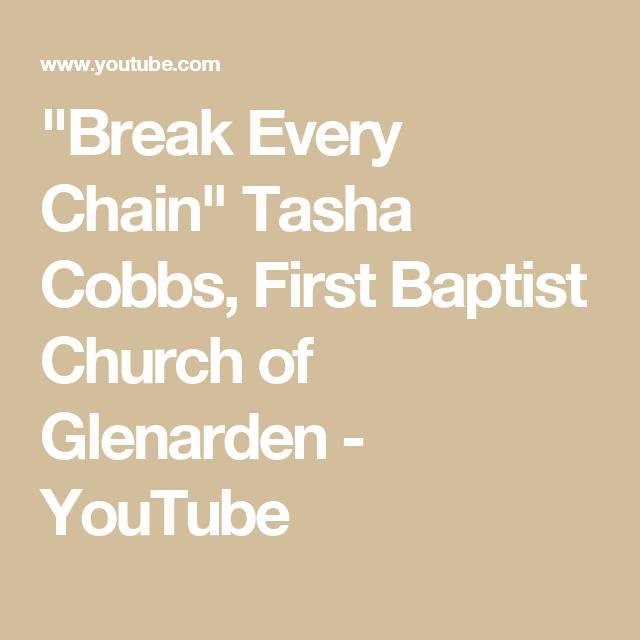Break Every Chain Tasha Cobbs First Baptist Church Of Glenarden