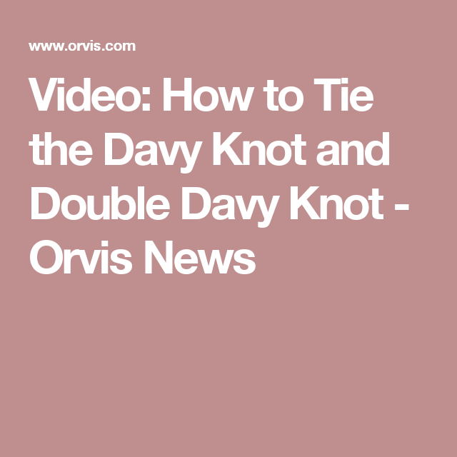 Video: How to Tie the Davy Knot and Double Davy Knot - Orvis News