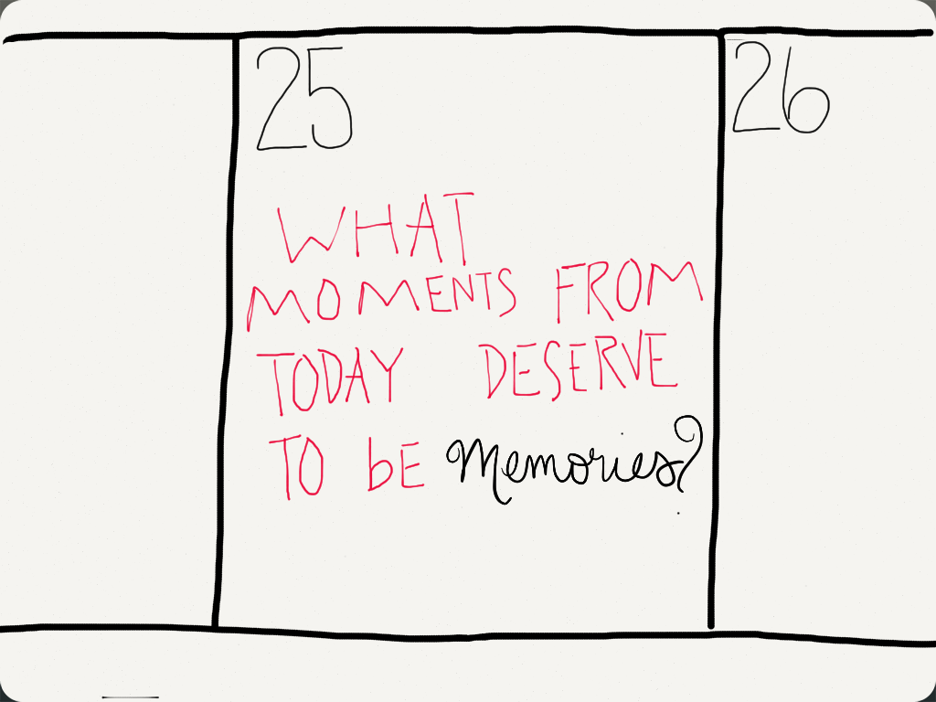 what moments from today deserve to be memories?