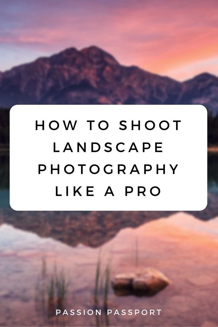 How to Shoot Landscape Photos Like a Pro – Passion Passport