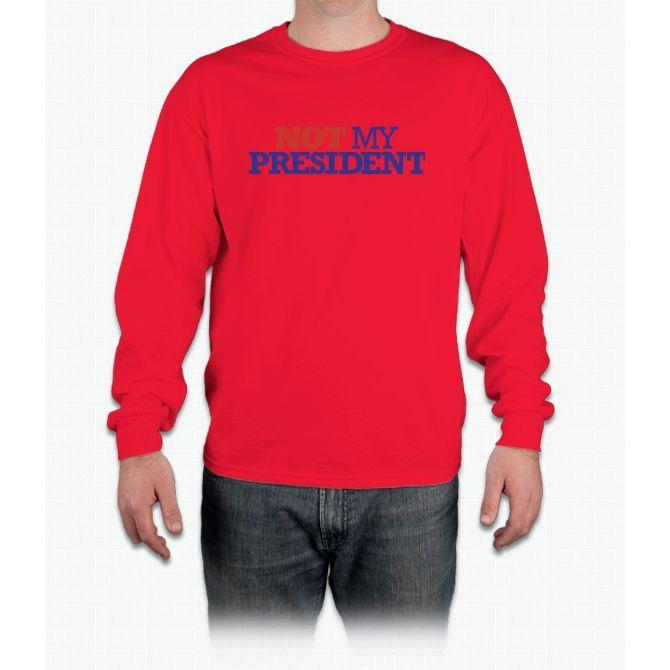 Not My Presiden Long Sleeve T-Shirt