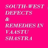 SOUTH WEST DEFECTS THEIR REMEDIES IN VAASTU SHASTRA