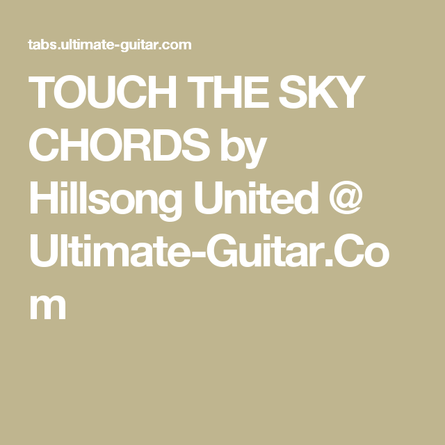 Touch The Sky Chords By Hillsong United Ultimate Guitar