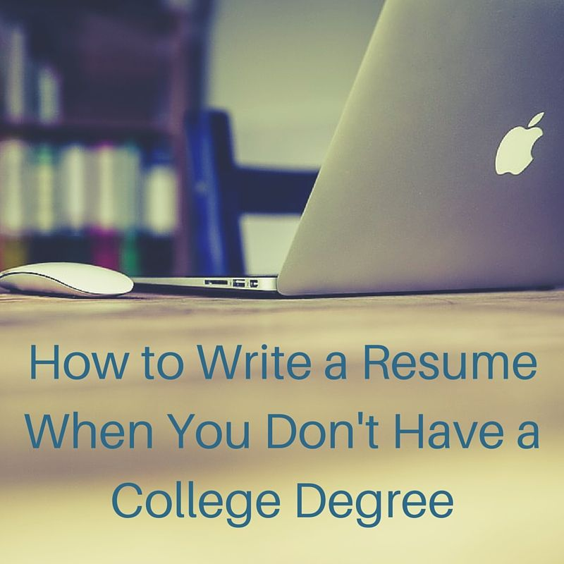 Donu0027t have a college degree? Donu0027t worry! Check out our tips for - degree on resume