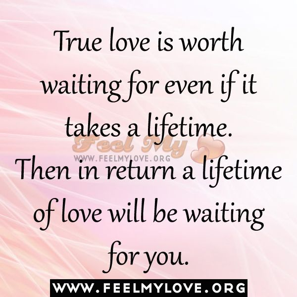 True Love Is Worth Waiting For Even If It Takes A Lifetime True Love Worth The Wait True