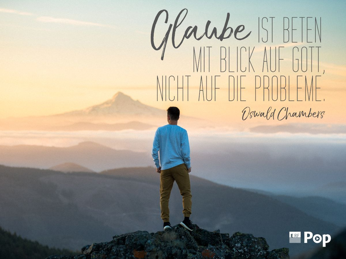 Glaube ist beten mit Blick auf Gott, nicht auf die Probleme. Oswald Chambers | ERF Pop - Das Radio! Die schönste Popmusik und alles, was echt ist: www.erf.de/erfpop #bible