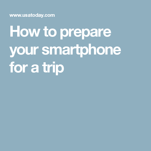 How to prepare your smartphone for a trip