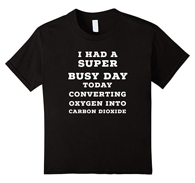 Amazon.com: I Had A Super Busy Day Today Converting Oxygen Into Carbon: Clothing