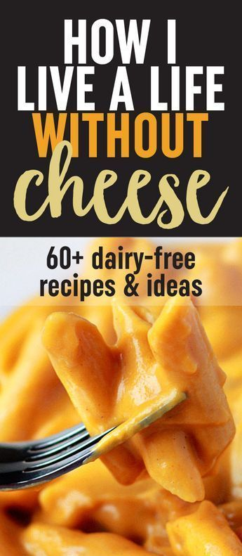 How I Live a Life without Cheese: Ideas, Recipes & More