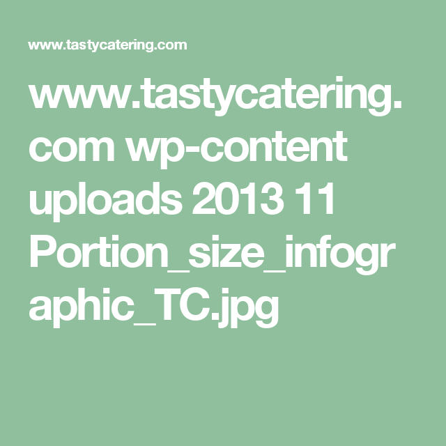 www.tastycatering.com wp-content uploads 2013 11 Portion_size_infographic_TC.jpg