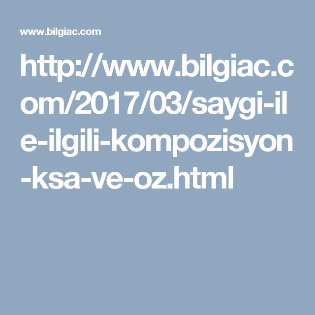 http://www.bilgiac.com/2017/03/saygi-ile-ilgili-kompozisyon-ksa-ve-oz.html