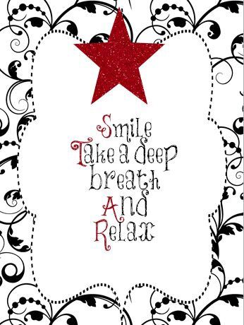 Smile  Take a deep breath  And  Relax