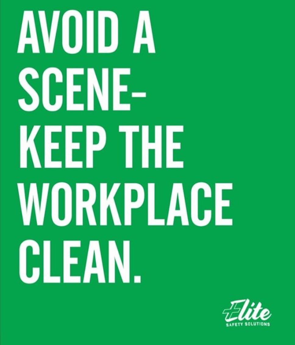 Avoid A Scene... KEEP THE WORKPLACE CLEAN! safety