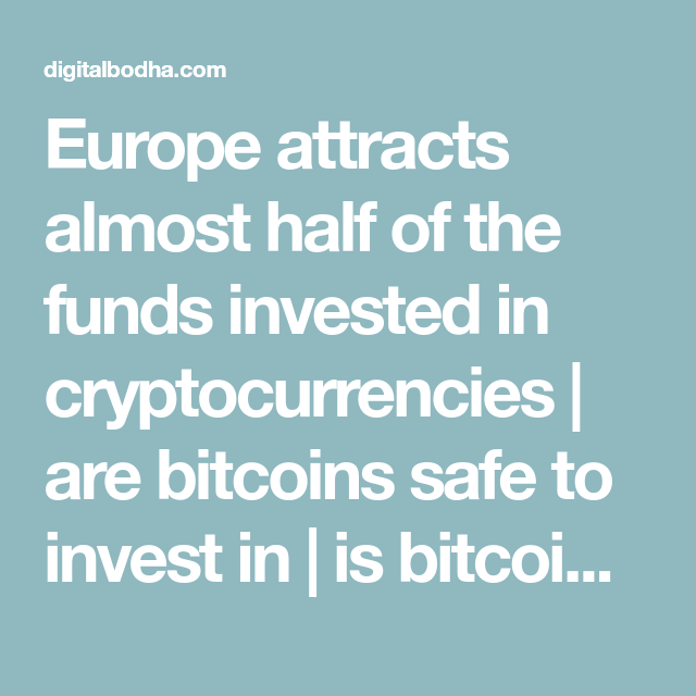 Europe attracts almost half of the funds invested in europe attracts almost half of the funds invested in cryptocurrencies are bitcoins safe to invest yahoo answersbitcoin mininginvesting ccuart Images