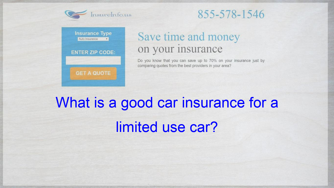 What Is A Good Car Insurance For A Limited Use Car Cheap Car