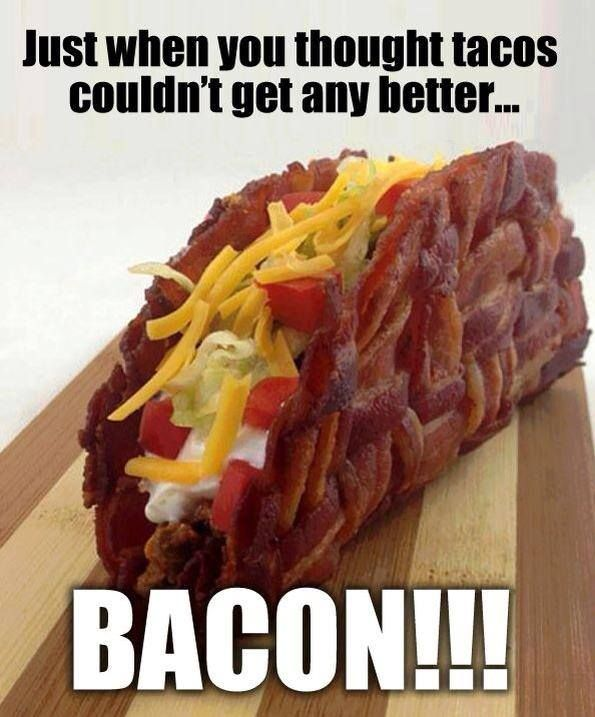 Just when you thought tacos couldn't get any better...BACON!!!