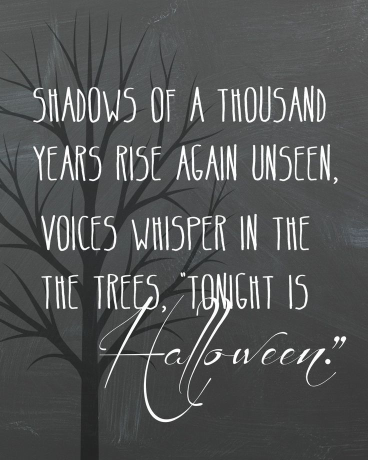 Nice Shadows Of A Thousand Years Rise Again Unseen, Voices Whisper In The Trees,  Tonight Is Halloween. Ideas