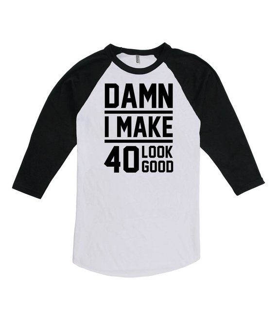 40th Birthday Gift Ideas For Women Shirt Bday Gifts Him Damn I Make 40 Look Good A