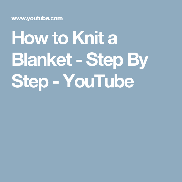 How to Knit a Blanket - Step By Step - YouTube | Crochet and ...