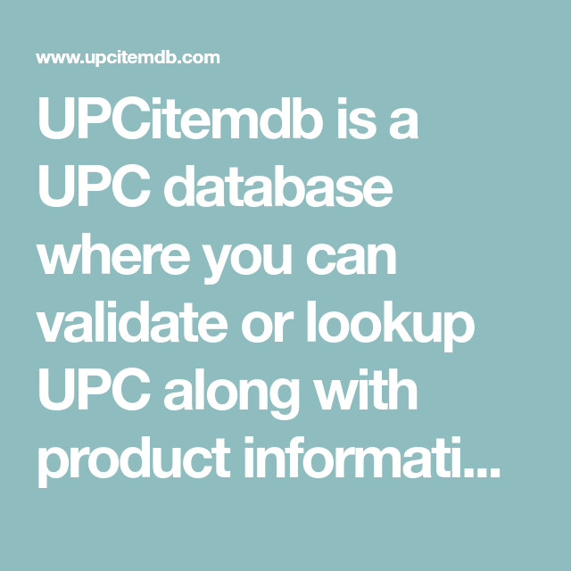 UPCitemdb is a UPC database where you can validate or lookup