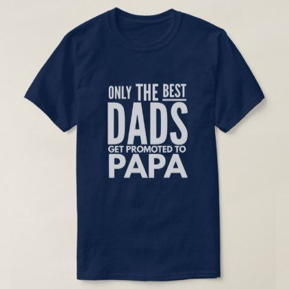 c9e73f9b #Only the best Dads get promoted to papa T-Shirt - #giftidea #giftideas  #gifts for #grandpa & #grandma #grandparents