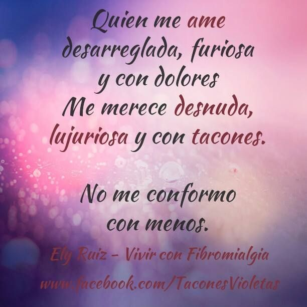 11747e993 Quien me ame así me merece Tacones Violetas - Vivir con Fibromialgia  Sígueme  Facebook
