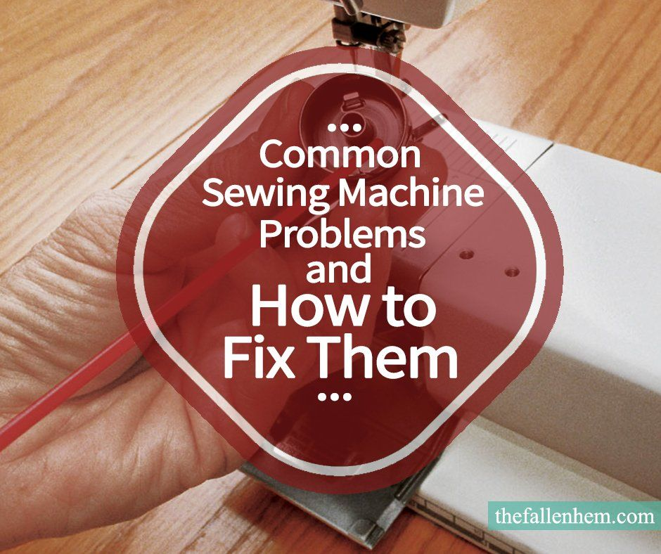 Common Sewing Machine Problems And How To Fix Them The Fallen Hem Enchanting Troubleshooting Sewing Machine Stitch Problems