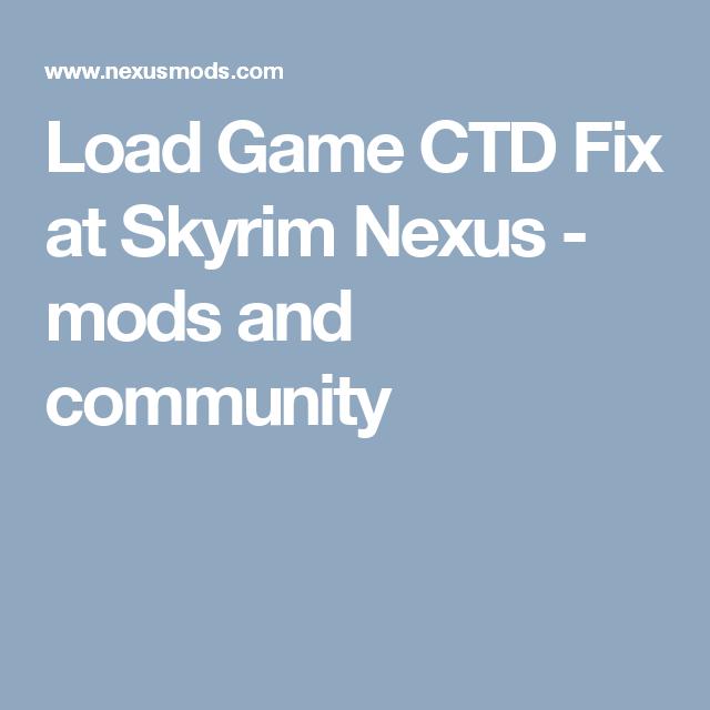 Load Game CTD Fix at Skyrim Nexus - mods and community | Skyrim