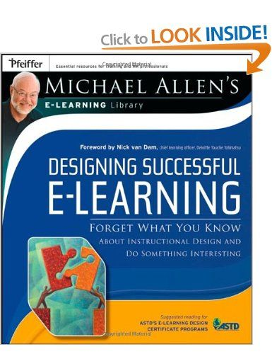 Designing Successful E Learning Forget What You Know About Instructional Design And Do Something Interesting Michael Alle Online Learning Elearning Learning
