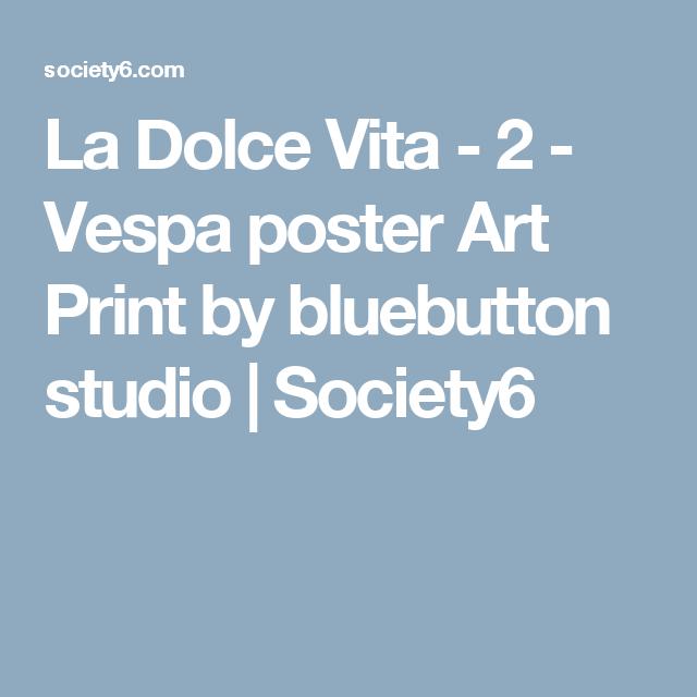 La Dolce Vita - 2 - Vespa poster Art Print by bluebutton studio   Society6