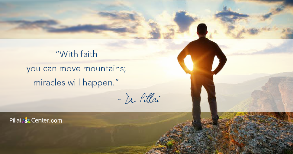 """With faith you can move mountains; miracles will happen."" - Dr. Pillai  #Faith #Miracles #Spirituality"