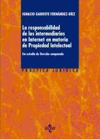 La responsabilidad de los intermediarios en internet en materia de propiedad intelectual : un estudio de derecho comparado / Ignacio Garrote Fernández-Díez