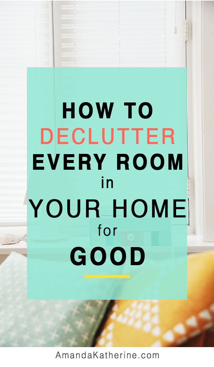 How To Declutter Every Room In Your Home For Good Declutter Room And Organizing