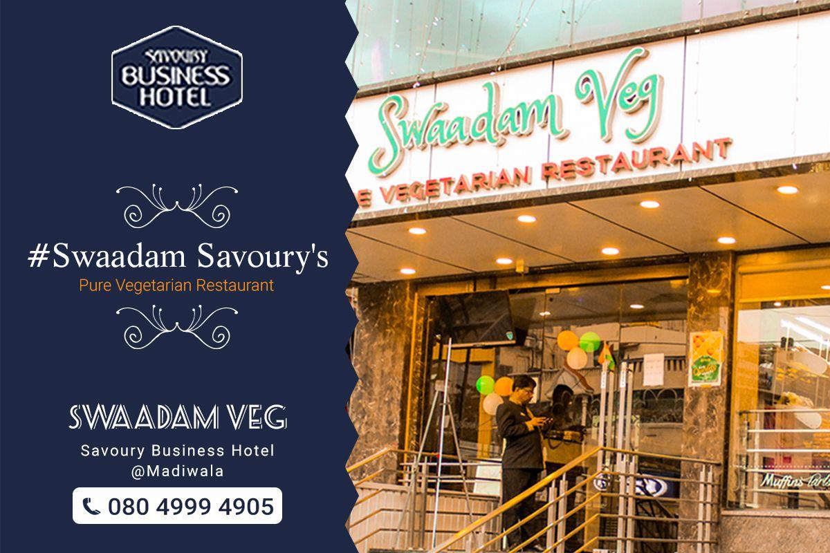 Swaadam Savoury S Pure Veg Restaurant Visit Swadam Restaurant In Savoury Business Hotel Madiwala And Veg Restaurant Vegetarian Restaurant Vegetarian Cuisine