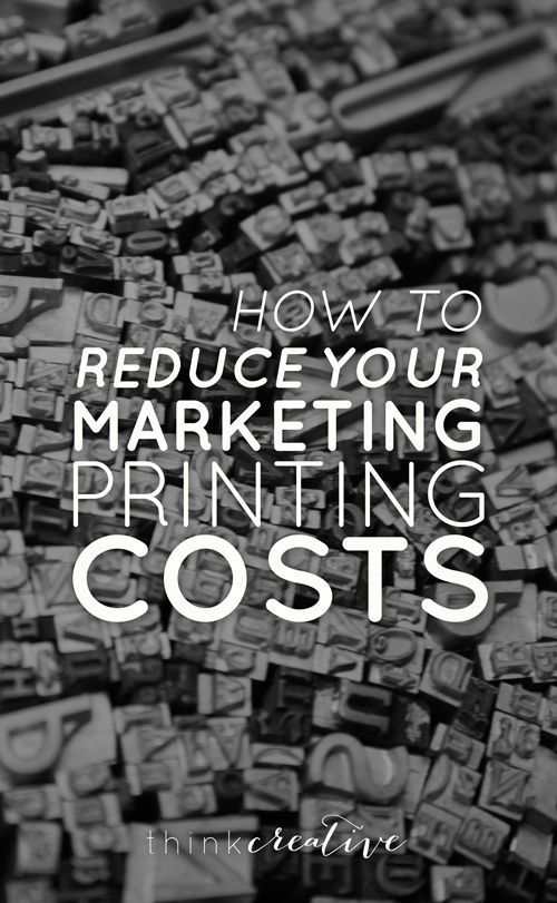 How to Reduce Your Marketing Printing Costs  |  Think Creative
