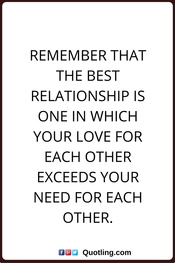 Best Relationship Quotes Relationships Quotes Remember That The Best Relationship Is One In