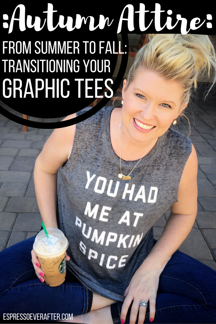 Autumn Attire: From Summer To Fall - Transitioning Your Graphic Tees - Espresso Ever After | A Mommy Life + Style Blog