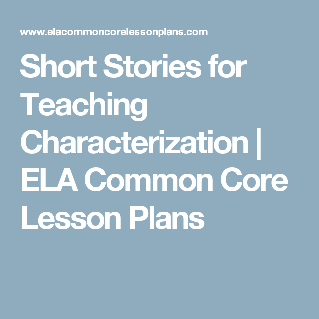 Short Stories for Teaching Characterization | ELA Common Core Lesson