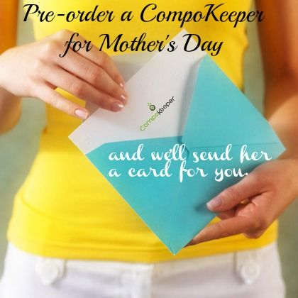 Today, 4/30, is the last chance day to have a card sent to Mom when you pre-order a CompoKeeper, the clean & easy-to-use compost bin, for Mother's Day.   $69.95