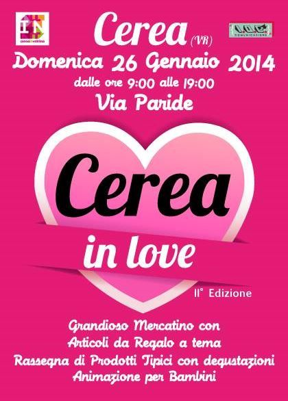 Cerea in love: Jan 26, 2014, 9 a.m. to 7 p.m., in Cerea (Verona),  downtown streets and squares,  crafts and hobby items market and gift ideas for people in love; local product exhibit and sale; entertainment for children with games and bounce houses;  sales in downtown stores that will be open all day long.