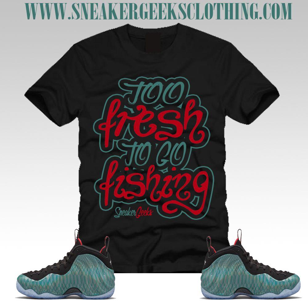 f4aa6a7f147f3 TOO FRESH TO GO FISHING T-Shirt to match Foamposite Gone Fishing ...
