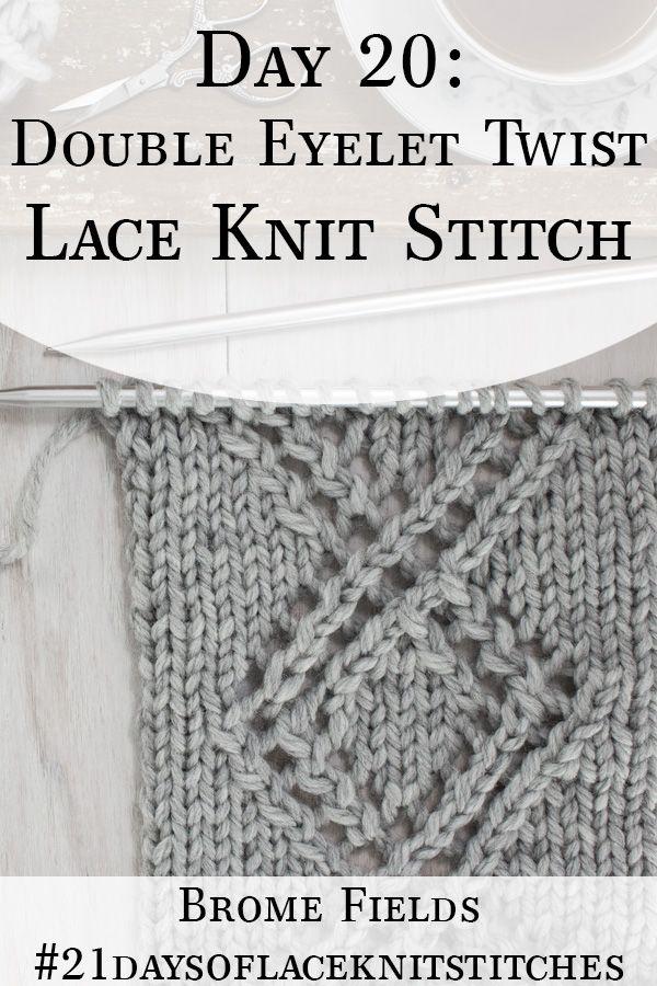 Day 20 : Double Eyelet Twist Lace Knit Stitch : #21daysoflaceknitstitches