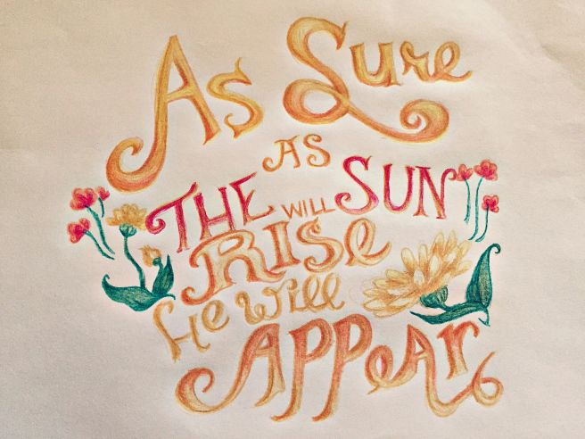 """""""As sure as the sun will rise, he will appear."""" Lovely letters. True Word. Read more about this, quiet time, and the amazingly talented Ellie Holcomb today at http://longlivebeauty.wordpress.com #assureasthesun #ellieholcomb"""